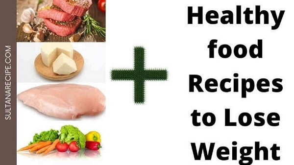 Healthy food recipes to lose weight